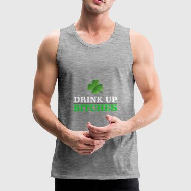 Drink up bitches funny St. Patricks day shirt - Men's Premium Tank Top