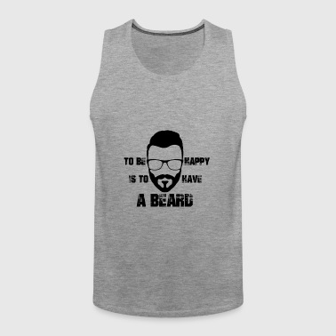 To be happy is to have a beard - Men's Premium Tank Top