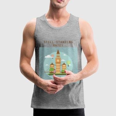 London Still standing mate! - Men's Premium Tank Top