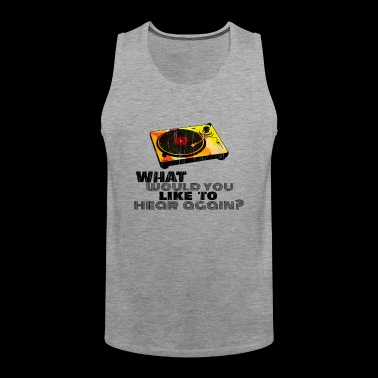 Music Shirt what would you like to hear again ? - Men's Premium Tank Top