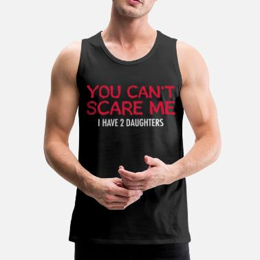 Far Datter You Can't Scare Me - I Have 2 Daughters - Herre Premium tanktop