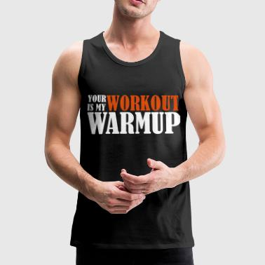 Your Workout is my Warmup - Débardeur Premium Homme