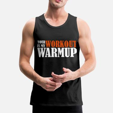 Workout Your Workout is my Warmup - Débardeur Premium Homme