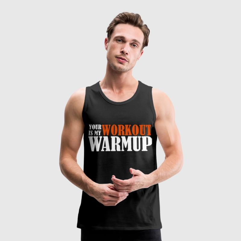 Your Workout is my Warmup - Men's Premium Tank Top