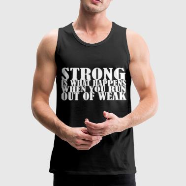 Strong is what Happens - Tank top premium hombre