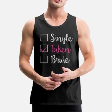 Take TAKEN - SINGLE TAKEN BRIDE (w) - Männer Premium Tank Top