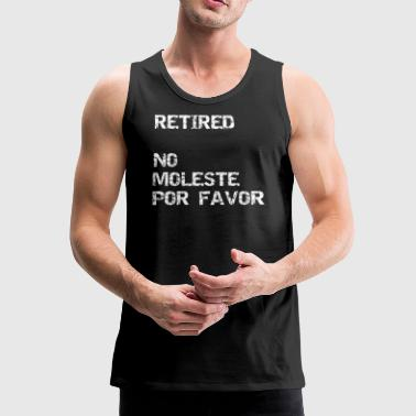 Retired No Moleste Por Favor - Men's Premium Tank Top