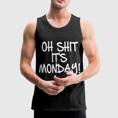 Oh Shit it's Monday! - Männer Premium Tank Top