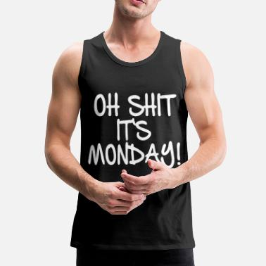 Oh Shit it's Monday! - Männer Premium Tanktop