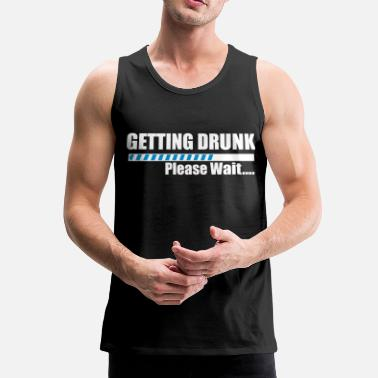 Get Drunk Getting Drunk - Men's Premium Tank Top