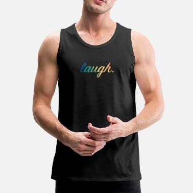 Laugh Laugh - laugh - Men's Premium Tank Top