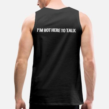 I'm Not Here To Talk - Premium tank top męski