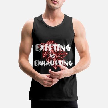 Exhaust Existing is exhausting - Men's Premium Tank Top