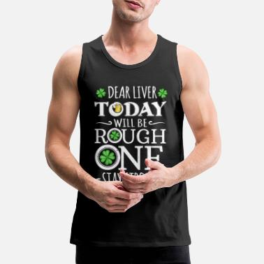 Dublin Dear Liver Today Will be a Rough One Stay Strong - Men's Premium Tank Top