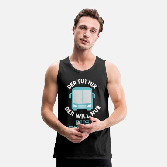 Gift Idea Tank Tops - Bus driver T-shirt The do nothing The only wants bus - Men's Premium Tank Top black