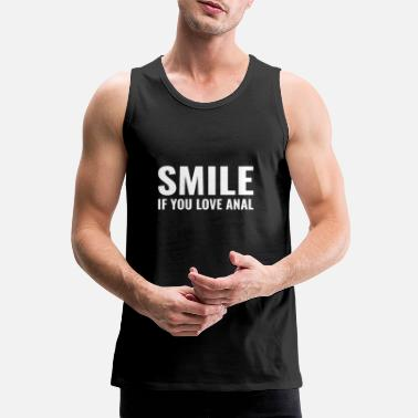 Funny and naughty sayings smile if you love anal - Men's Premium Tank Top