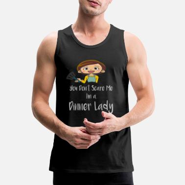 Hilarious You Don't Scare Me I'm A Dinner Lady graphic - Men's Premium Tank Top