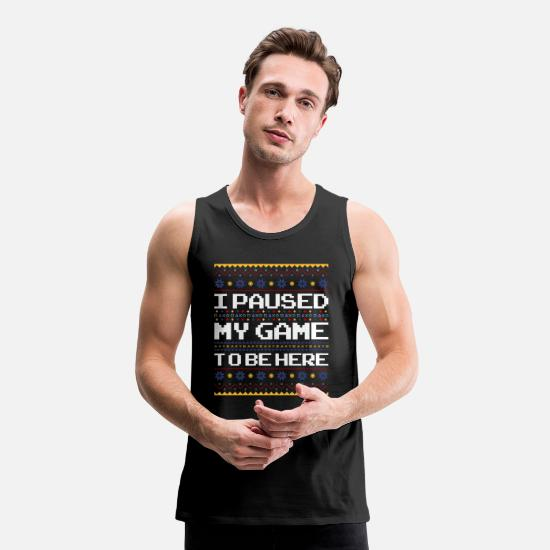Game Tank Tops - I Paused My Game To be Here - Christmas Xmas Gamer - Men's Premium Tank Top black