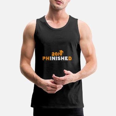Phd 2019 PhinisheD PhD Gift - Men's Premium Tank Top