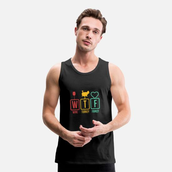 Product Tank Tops - WTF THANKSGIVING Wine Turkey Family LOL Gift - Men's Premium Tank Top black