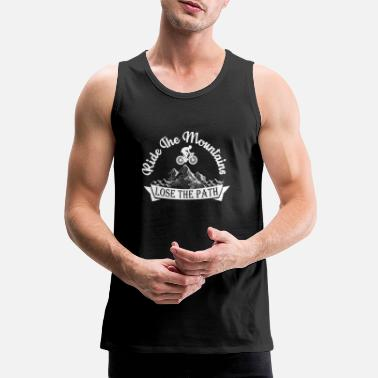 Twowheeled Ride The Mountains Lose The Path MTB Biking Gift - Men's Premium Tank Top