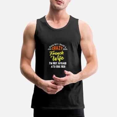 French Back Off I have A Crazy French Wife And I'm Not - Men's Premium Tank Top