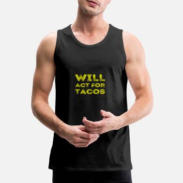 Actress Funny Actor Actress Acting Gift Will Act For Tacos - Men's Premium Tank Top