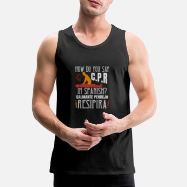 Person How Do You Say C.P.R in Spanish? Calmate y - Men's Premium Tank Top