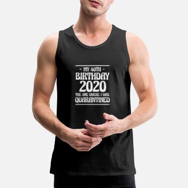 40th Birthday My 40th Birthay 2020 The One Where I Was ... - Men's Premium Tank Top
