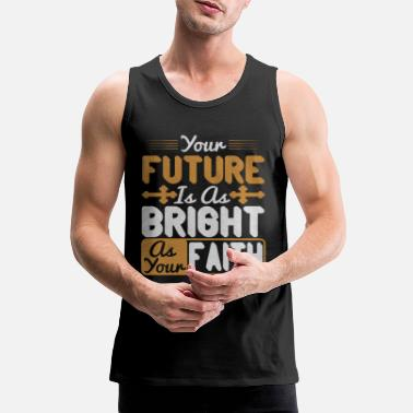 Hoffnung Your future is as bright as your Faith - Männer Premium Tanktop