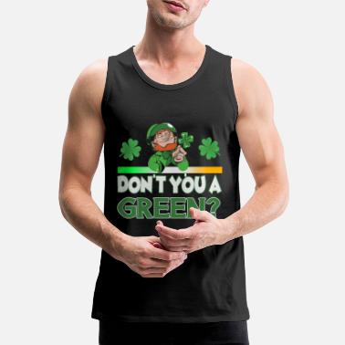 Day St Patrick's Day Don't You A Green - Männer Premium Tanktop