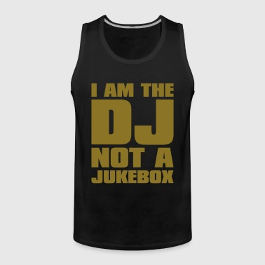 DJ - I am the DJ not a jukebox - Men's Premium Tank Top
