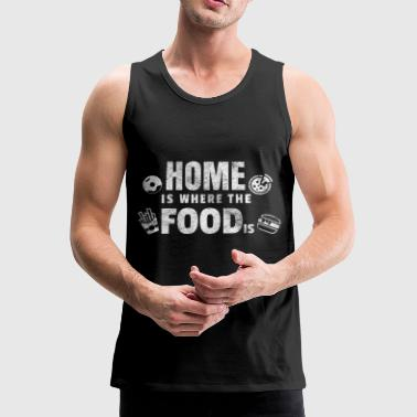 Home is where the food is gift food fast food - Men's Premium Tank Top