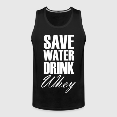 Save Water Drink Whey - Männer Premium Tank Top