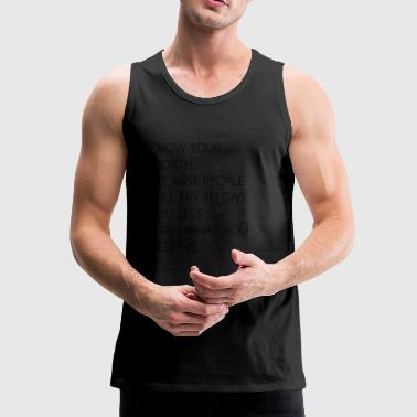 Know your worth,because People will try to give - Männer Premium Tank Top