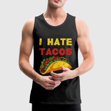 I hate tacos / mexico mexican food taco - Men's Premium Tank Top
