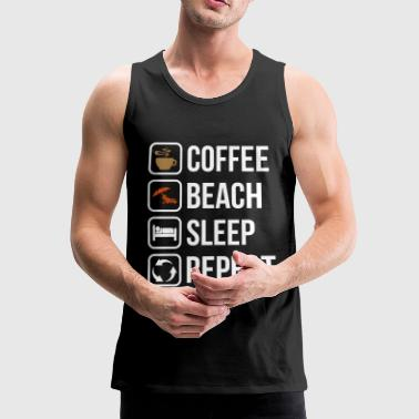 Coffee Beach Sleep Repeat - Men's Premium Tank Top