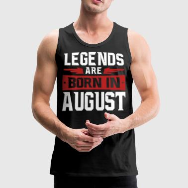 Legends are born in August - Men's Premium Tank Top
