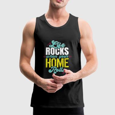 Life Rocks When Your Home Rolls RV Camper Life Tee - Männer Premium Tank Top