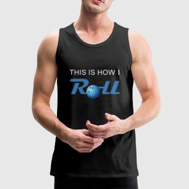 This is how i roll Bowling T-Shirt Bowler - Männer Premium Tank Top
