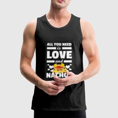 Cool All You Need is Love and Nachos Camiseta - Tank top premium hombre