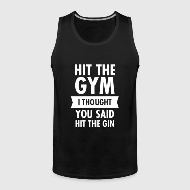Hit The Gym - I Thought You Said Hit The Gin - Männer Premium Tank Top