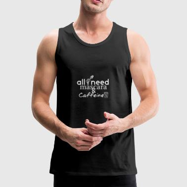 All I need is - Men's Premium Tank Top