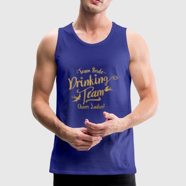 TEAM BRIDE DRINKEND TEAM CHEERS LADIES - Mannen Premium tank top