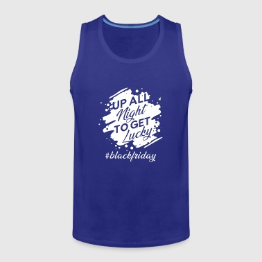 Up all night to get lucky #blackfriday - Mannen Premium tank top