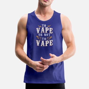 Vape To Vape or not to Vape / Vaping - Men's Premium Tank Top