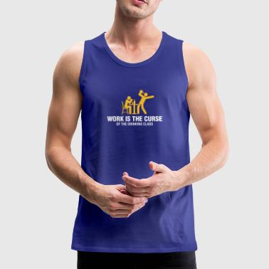 Work Is The Curse Of The Drinking Class - Men's Premium Tank Top