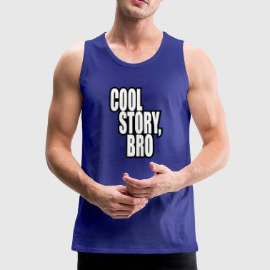 Good story / Cool story bro - Men's Premium Tank Top