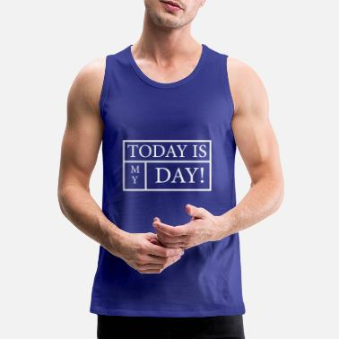 today is my day weiss - Männer Premium Tanktop