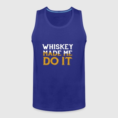 Funny Whisky Made Me Do It - Premium singlet for menn
